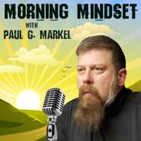 Morning Mindset with Paul G. Markel podcast