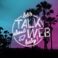 Let's Talk about Web, Baby ! podcast