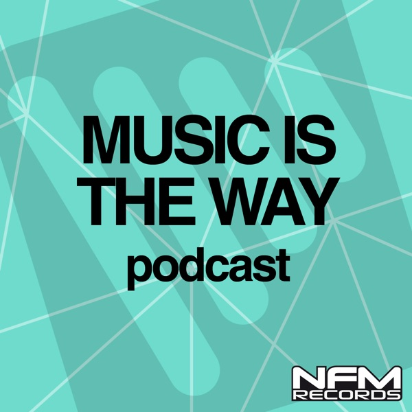 MUSIC IS THE WAY, house electro podcast