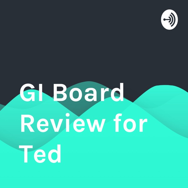 GI Board Review for Ted