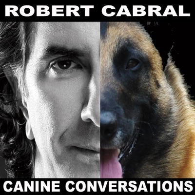 Robert Cabral's Canine Conversations - Dog Training Podcast