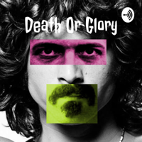 Death Or Glory podcast