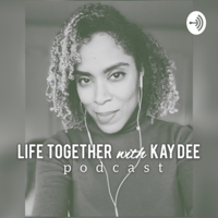 Life Together with Kay Dee podcast