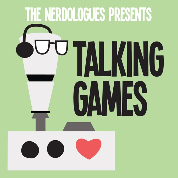 The Nerdologues Present: Talking Games