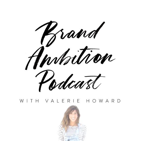 Brand Ambition Podcast: Online business   Entrepreneurship   Branding and Marketing