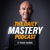 The Daily Mastery Podcast by Robin Sharma