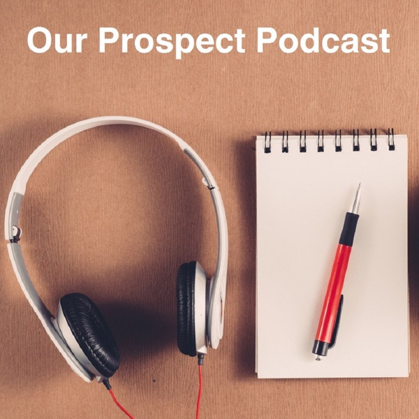 Our Prospect Podcast