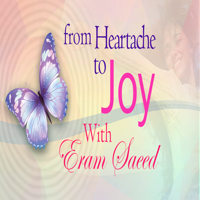 From Heartache To Joy - With Eram Saeed podcast