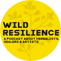 Wild Resilience : A Podcast About Herbalists, Artists, and Healers. podcast