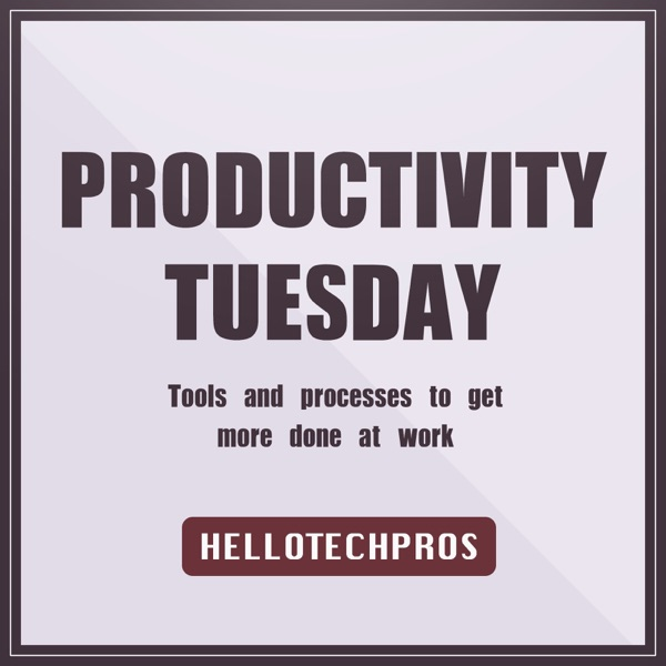 Productivity Tuesday | Hello Tech Pros