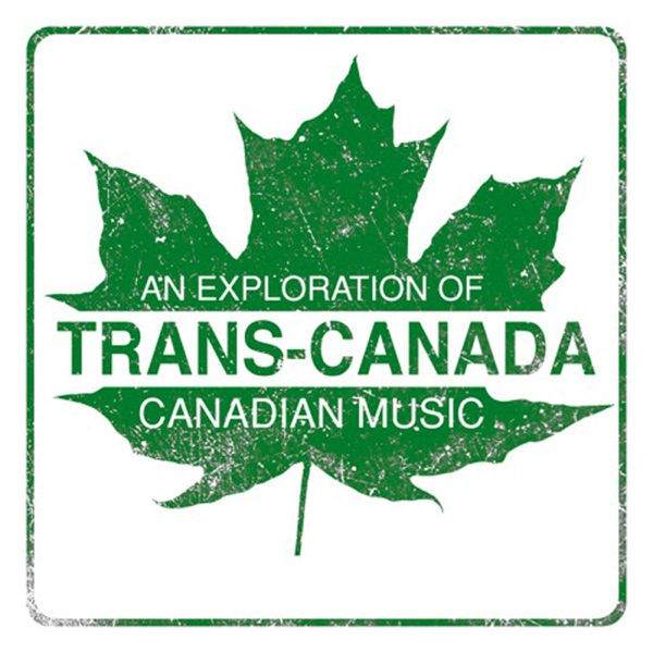 TRANS-CANADA: An Exploration of Canadian Music