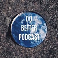 Do Better Podcast podcast