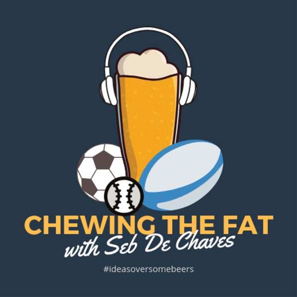 Chewing The Fat with Seb De Chaves