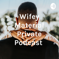 Wifey Material Private Podcast podcast