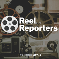 Reel Reporters - Ranting Media podcast