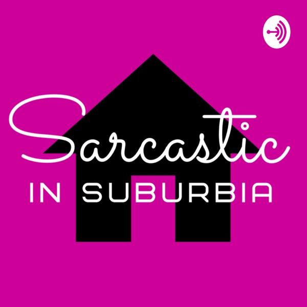 Sarcastic in Suburbia