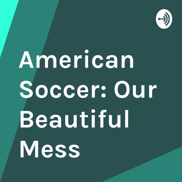 American Soccer: Our Beautiful Mess