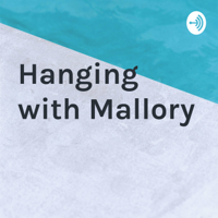 Hanging with Mallory podcast