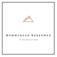 Mommyhood Redeemed podcast