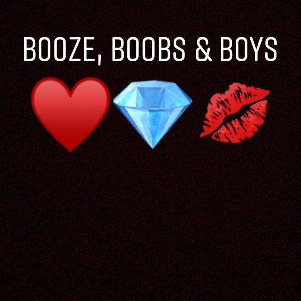 Booze, Boobs & Boys