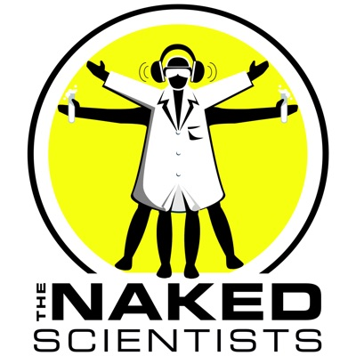 The Naked Scientists Podcast:The Naked Scientists