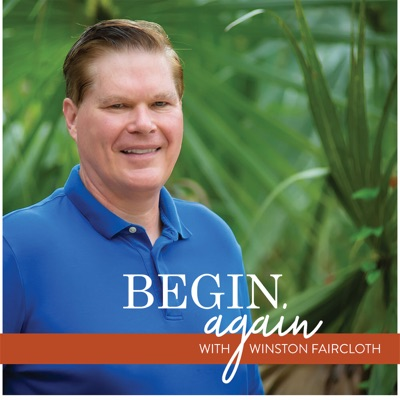 Begin Again with Winston Faircloth
