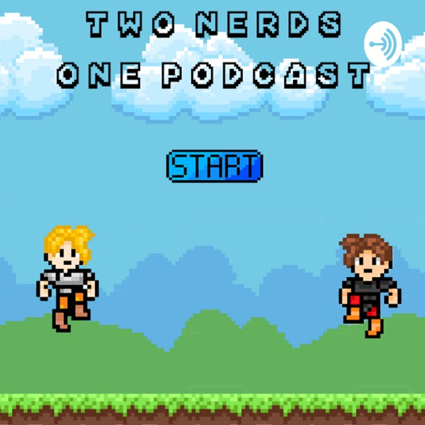 Two Nerds , One Podcast