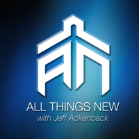All Things New with Jeff Ackenback podcast