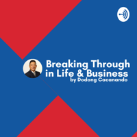 Dodong Cacanando - Break Through in Life & Business podcast