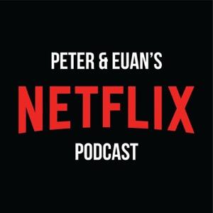 Peter & Euan's Netflix Podcast