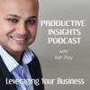 Productive Insights Podcast — Actionable Business Growth Ideas  — with Ash Roy artwork