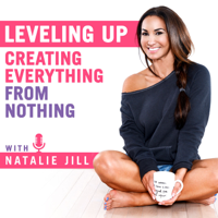 Leveling Up: Creating Everything From Nothing with Natalie Jill podcast
