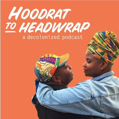 Hoodrat to Headwrap: A Decolonized Podcast:iHartEricka