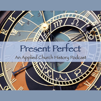 Present Perfect: An Applied Church History Podcast podcast