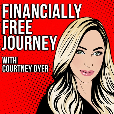 Financially Free Journey:Courtney Dyer