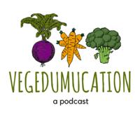 Vegedumucation podcast