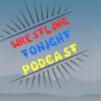 Wrestling Tonight Podcast podcast