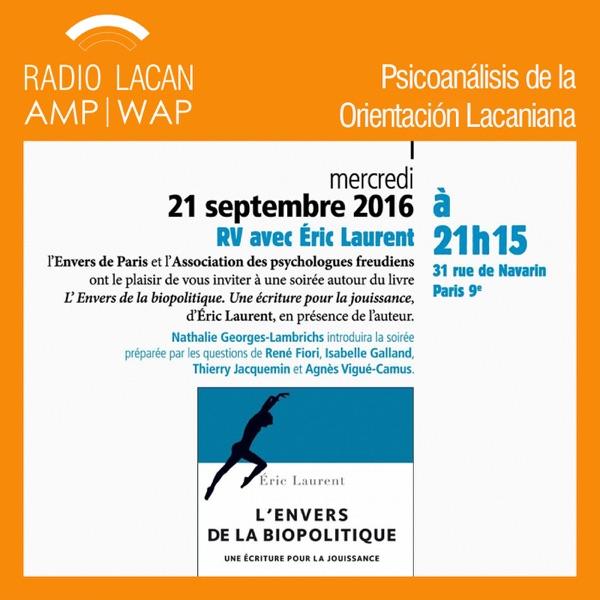 RadioLacan.com | Encuentro con Éric Laurent en torno a su libro: El reverso de la biopolítica. Una escritura para el goce