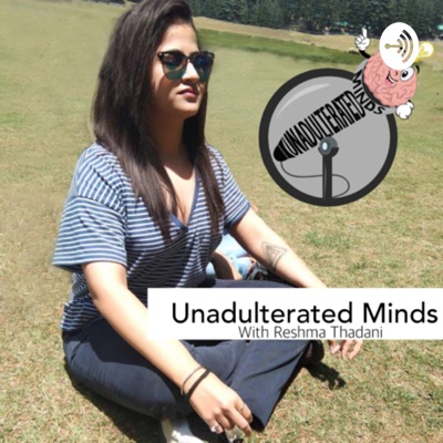 Unadulterated Minds:Reshma Thadani