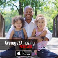 Average2Amazing Podcast podcast