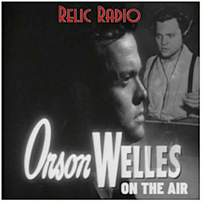 Orson Welles On The Air:RelicRadio.com