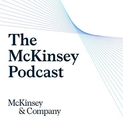 The McKinsey Podcast:McKinsey & Company