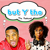 but Y tho: The Podcast podcast