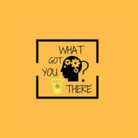 What Got You There? podcast