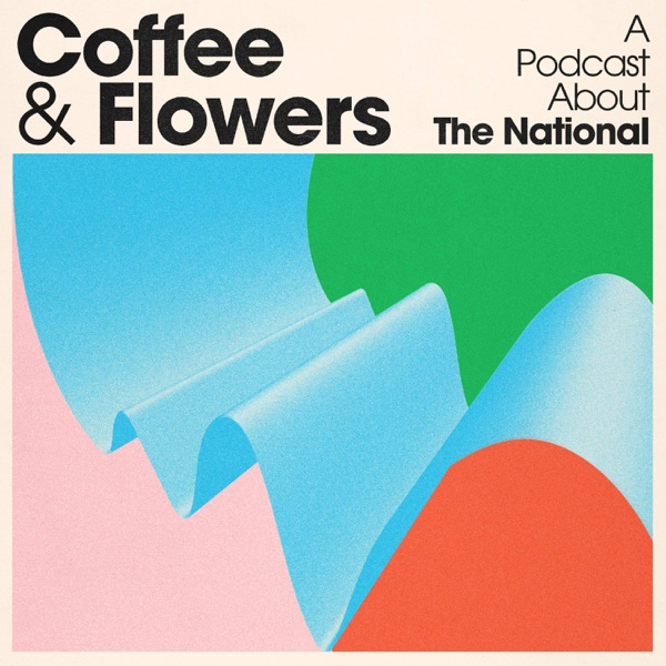 Coffee & Flowers: A podcast about The National