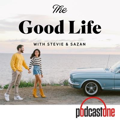 The Good Life with Stevie & Sazan:PodcastOne