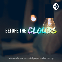 Before the Clouds (Business, entrepreneurship, hustle, influencers, career advice, marketing, jobs podcast