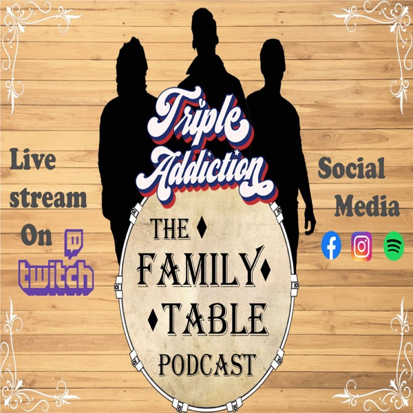 THE FAMILY TABLE- A Triple Addiction Podcast
