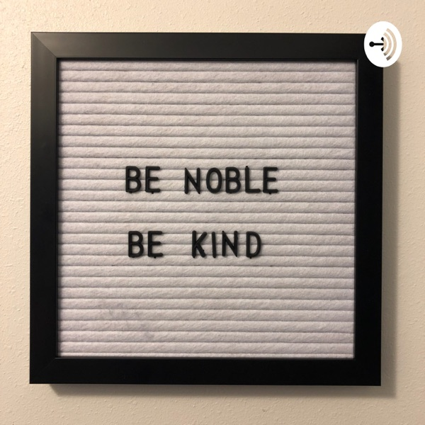 Be Noble Be Kind