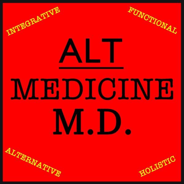The Alt Medicine M.D. Podcast